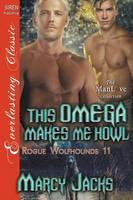 This Omega Makes Me Howl [Rogue Wolfhounds 11] (Siren Publishing Everlasting Classic Manlove) (Paperback)