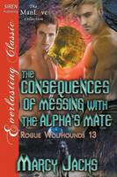 The Consequences of Messing with the Alpha's Mate [Rogue Wolfhounds 13] (Siren Publishing Everlasting Classic Manlove) (Paperback)