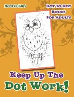 Keep Up The Dot Work!: Dot To Dot Books For Adults (Paperback)