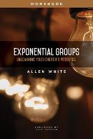 Exponential Groups Workbook: Unleashing Your Church's Potential (Paperback)