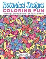 Botanical Designs Coloring Fun: Relaxing Coloring Books For Adults Edition (Paperback)