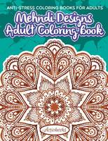 Mehndi Designs Adult Coloring Book: Anti-Stress Coloring Books For Adults (Paperback)