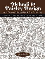Mehndi & Paisley Design Anti Stress Coloring Book For Grownups: Really Relaxing Coloring Book (Paperback)