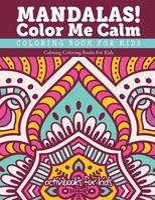 Mandalas! Color Me Calm Coloring Book For Kids: Calming Coloring Books For Kids (Paperback)