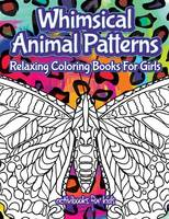 Whimsical Animal Patterns: Relaxing Coloring Books For Girls (Paperback)