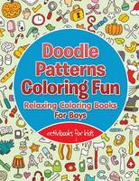 Doodle Patterns Coloring Fun: Relaxing Coloring Books For Boys (Paperback)