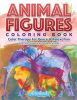Animal Figures Coloring Book: Color Therapy For Peace & Relaxation - Calming Coloring Book Animals (Paperback)