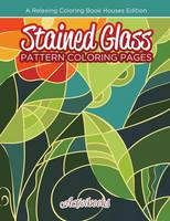 Stained Glass Pattern Coloring Pages: A Relaxing Coloring Book Houses Edition (Paperback)