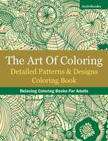 The Art Of Coloring: Detailed Patterns & Designs Coloring Book: Relaxing Coloring Books For Adults (Paperback)