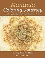 Mandala Coloring Journey: An Art Therapy Coloring Book To Inspire Creativity & De-Stress - Coloring Books For Adults (Paperback)