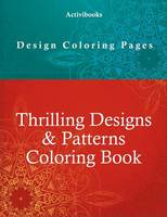 Thrilling Designs & Patterns Coloring Book - Design Coloring Pages (Paperback)