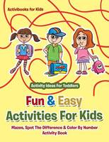 Fun & Easy Activities For Kids: Mazes, Spot The Difference & Color By Number Activity Book - Activity Ideas For Toddlers (Paperback)