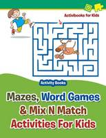 Mazes, Word Games & Mix N Match Activities For Kids - Activity Books (Paperback)