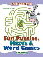 Fun Puzzles, Mazes & Word Games For Kids - Activities Book For Kids (Paperback)