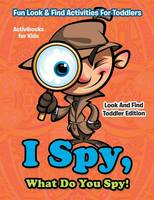 I Spy, What Do You Spy! Fun Look & Find Activities For Toddlers - Look And Find Toddler Edition (Paperback)
