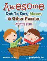 Awesome Dot To Dot, Mazes & Other Puzzles Activity Book - Activities For Kids (Paperback)