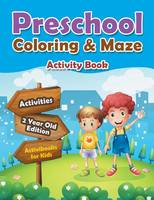 Preschool Coloring & Maze Activity Book - Activities 2 Year Old Edition (Paperback)