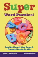 Super Word Puzzles! Easy Word Search, Word Games & Crossword Puzzles For Kids - Puzzles 8 Year Old Edition (Paperback)