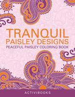 Tranquil Paisley Designs - Peaceful Paisley Coloring Book (Paperback)