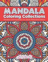 Mandala Coloring Collections: Mandala Coloring Books For Adults Relaxation Edition (Paperback)