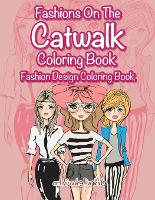 Fashions On The Catwalk Coloring Book: Fashion Design Coloring Book (Paperback)