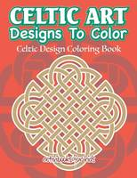 Celtic Art Designs To Color: Celtic Design Coloring Book (Paperback)