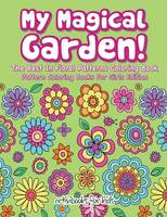My Magical Garden! The Best In Floral Patterns Coloring Book - Pattern Coloring Books For Girls Edition (Paperback)