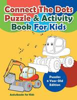 Connect The Dots Puzzle & Activity Book For Kids - Puzzles 6 Year Old Edition (Paperback)