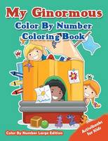 My Ginormous Color By Number Coloring Book - Color By Number Large Edition (Paperback)