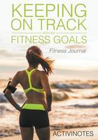 Keeping On Track With My Fitness Goals - Fitness Journal (Paperback)