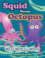 Squid Versus Octopus: Who Would Win? Coloring Book (Paperback)