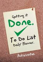 Getting it Done. To Do List Daily Planner (Paperback)