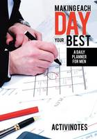 Making Each Day Your Best - A Daily Planner for Men (Paperback)