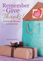 Remember to Give Thanks! Gratitude Planner and Journal (Paperback)