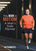 This Man in Motion! A Man's Daily Planner (Paperback)