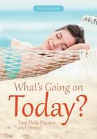 What's Going on Today? Your Daily Planner and Journal (Paperback)