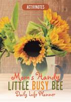 Mom's Handy Little Busy Bee Daily Life Planner (Paperback)