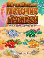 Extreme Dinosaur Matching Madness! An Amazing Activity Book (Paperback)