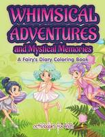 Whimsical Adventures and Mystical Memories: A Fairy's Diary Coloring Book (Paperback)
