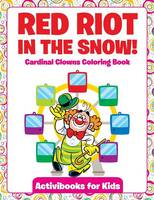 Red Riot in the Snow! Cardinal Clowns Coloring Book (Paperback)