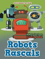 Robots Rascals: Robot Cartoon Coloring Book (Paperback)