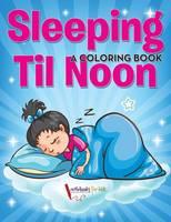 Sleeping Til Noon: A Coloring Book (Paperback)