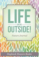 Life on the Outside! Nature Journal (Paperback)