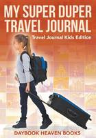 My Super Duper Travel Journal - Travel Journal Kids Edition (Paperback)