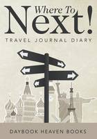Where to Next! Travel Journal Diary (Paperback)