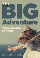 My Big Adventure Travel Journal for Kids (Paperback)