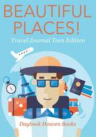 Beautiful Places! Travel Journal Teen Edition (Paperback)
