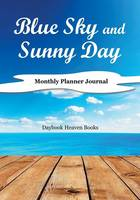Blue Sky and Sunny Day, Monthly Planner Journal (Paperback)