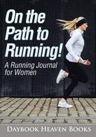 On the Path to Running! a Running Journal for Women (Paperback)