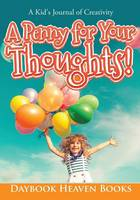 A Penny for Your Thoughts! a Kid's Journal of Creativity (Paperback)